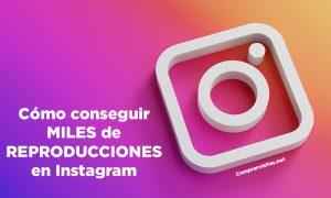 Cómo conseguir MILES de REPRODUCCIONES en Instagram