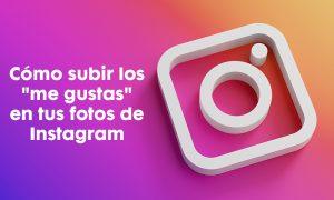 """Cómo subir los """"me gustas"""" en tus fotos de Instagram"""