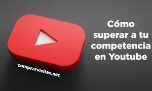 Cómo superar a tu competencia en Youtube