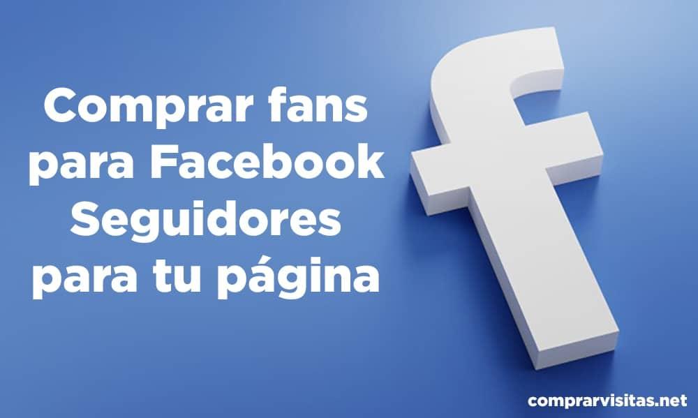 Comprar fans para Facebook - Seguidores para tu página