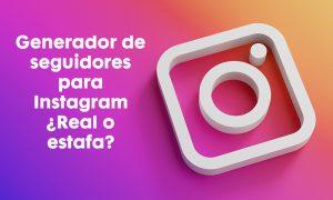 Generador de seguidores para Instagram ¿Real o estafa?