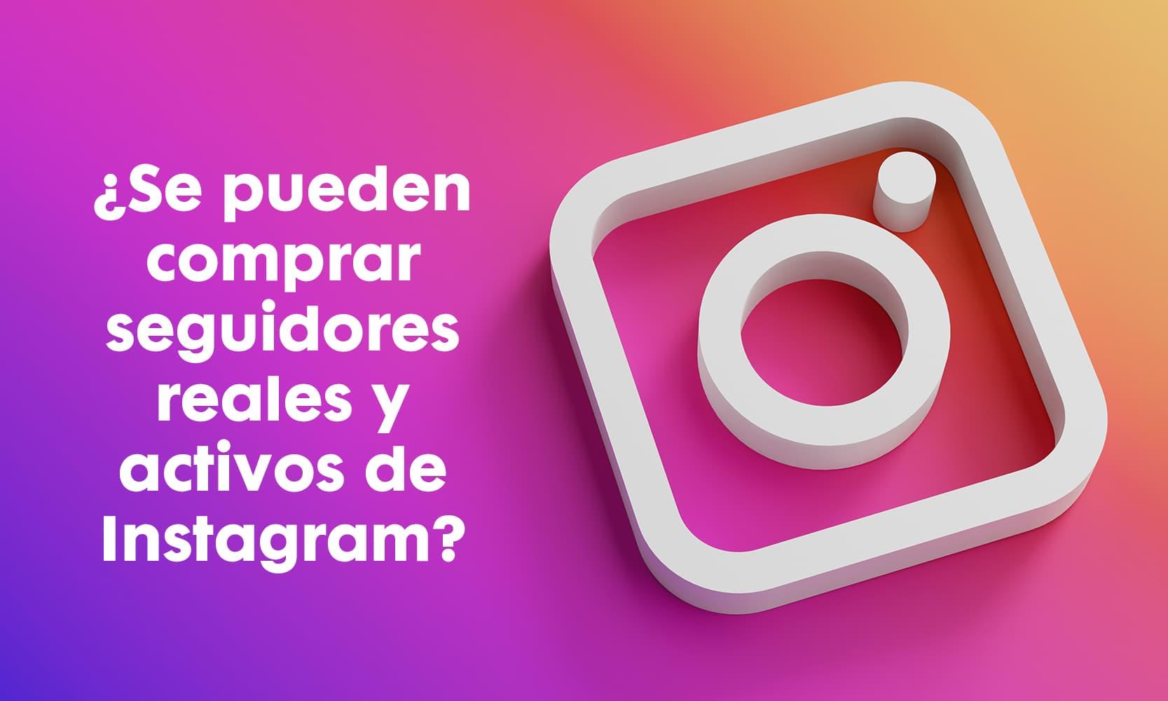 ¿Se pueden comprar seguidores reales y activos de Instagram?